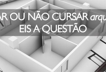 CURSAR OU NÃO CURSAR (ARQUITETURA), EIS A QUESTÃO