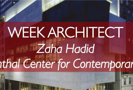WEEK ARCHITECT – WEEK 1: ZAHA HADID – ROSENTHAL CENTER FOR CONTEMPORARY ART