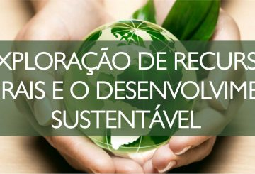 A EXPLORAÇÃO DE RECURSOS NATURAIS E O DESENVOLVIMENTO SUSTENTÁVEL